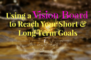 why you should have a vision board