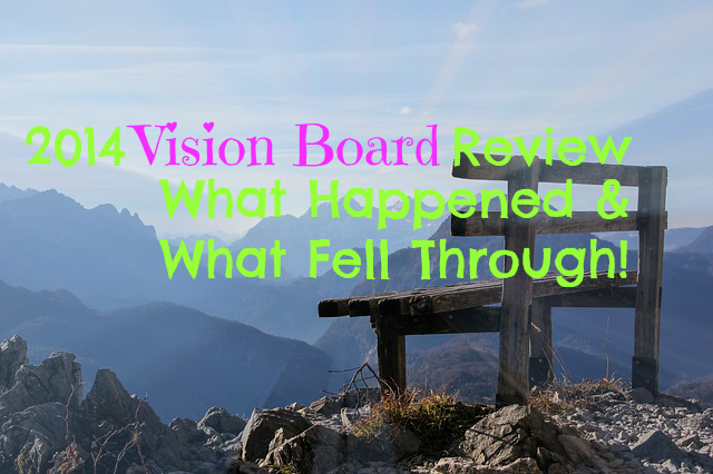 2014 Vision Board Review – What Happened & What Fell Through!
