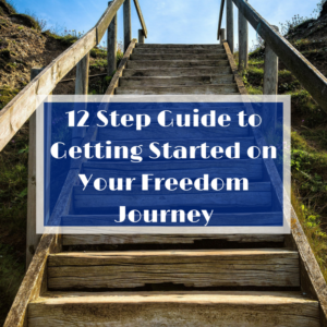 12 Step Guide to Getting Started on Your Freedom Journey Mini Course