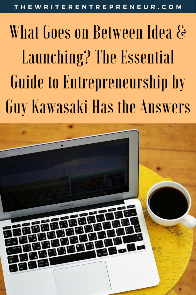What Goes on Between Idea and Launching. The Essential Guide to Entrepreneurship by Guy Kawasaki Has the Answers