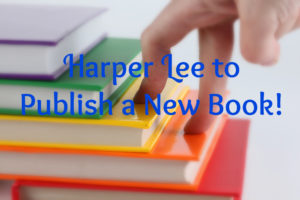 harper-lee-to-publish-new-book