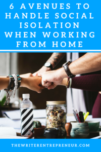 6 Avenues to Handle Social Isolation When Working From Home