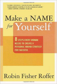 Make a Name for Yourself- Eight Steps Every Woman Needs to Create a Personal Brand Strategy for Success