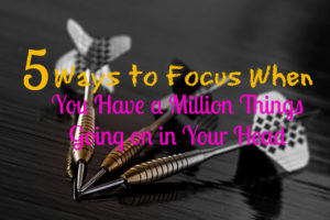 how-to-focus-when-you-have-a-lot-going-on