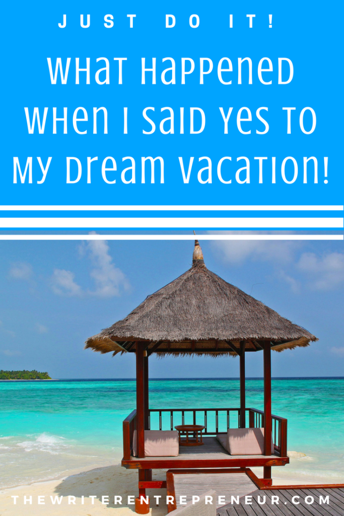 What Happened When I Said Yes to My Dream Vacation
