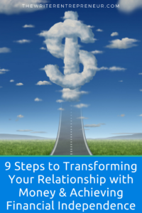 9 Steps to Transforming Your Relationship with Money & Achieving Financial Independence