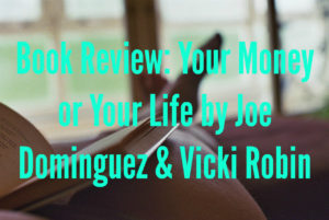 Book Review – Your Money or Your Life by Joe Dominguez & Vicki Robin