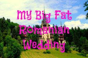 my big fat romanian wedding