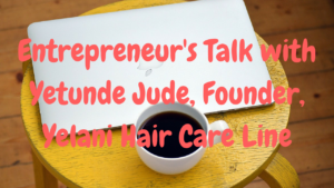 entrepreneurs-talk-with-yetunde-jude-yelani-hair-care-line