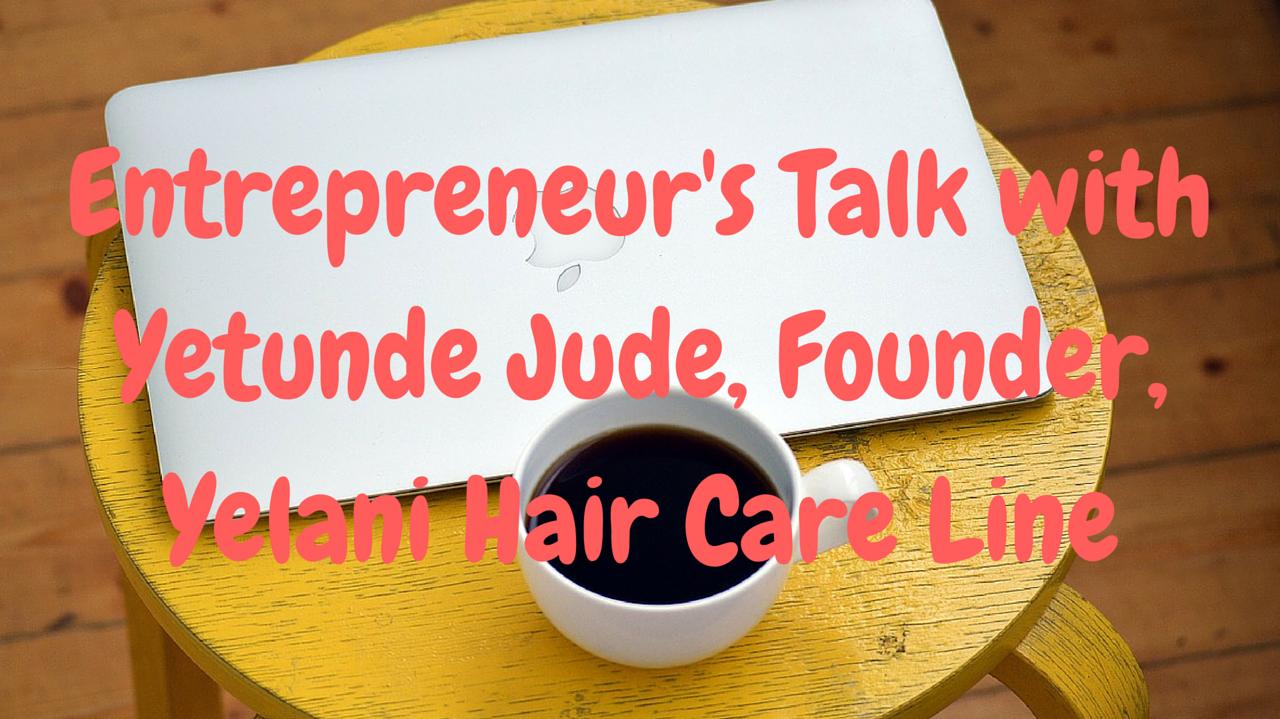 entrepreneurs-talk-with-yetunde-jude-yelani-hair-care-line