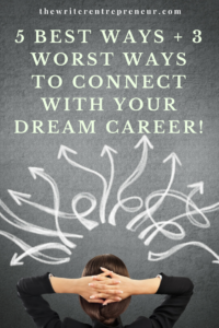 5 best ways plus 3 worst ways to connect with your dream career