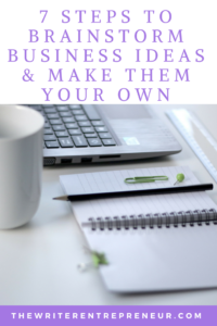 7 Steps to Brainstorm Business Ideas and Make Them Your Own