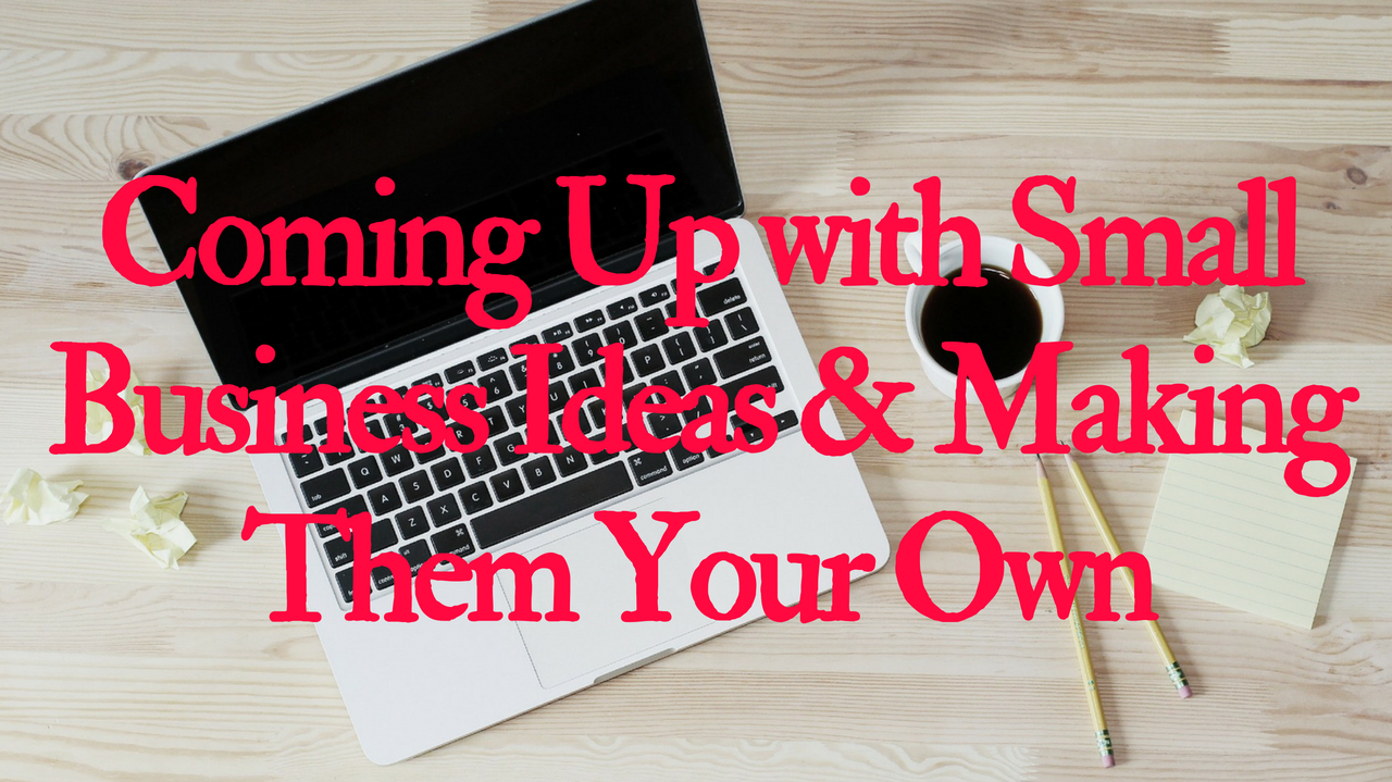 Coming Up with Small Business Ideas & Making Them Your Own