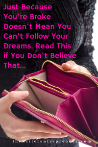 Just Because Your're Broke Doesn't Mean You Can't Follow Your Dreams. Read This if You Don't Believe That