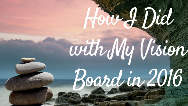 How I Did With My Vision Board in 2016