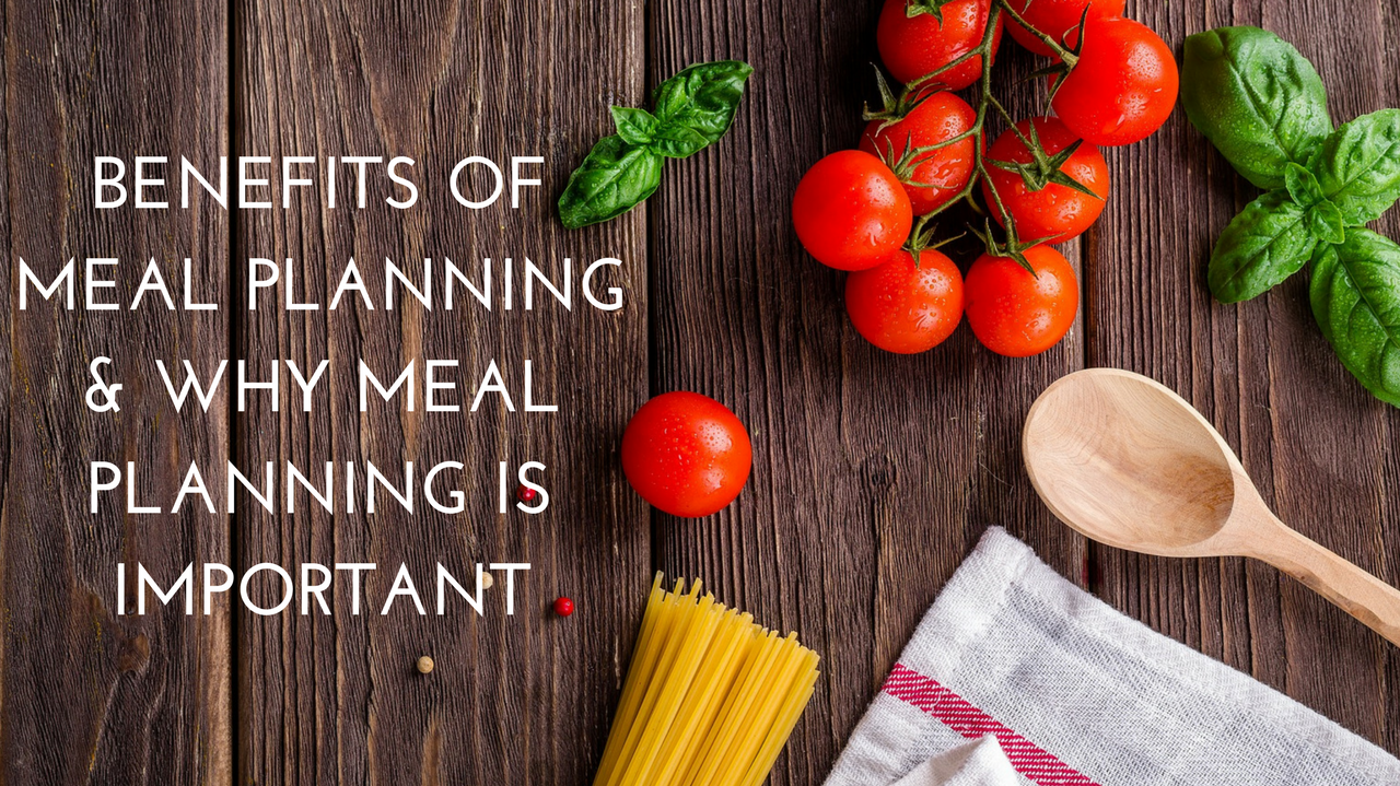 Benefits of meal planning and why meal planning is important
