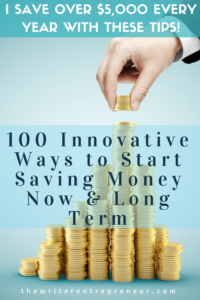 100 Innovative Ways to Start Saving Money Now and Long Term