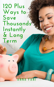 120 Plus Ways to Save Thousands Instantly & Long Term