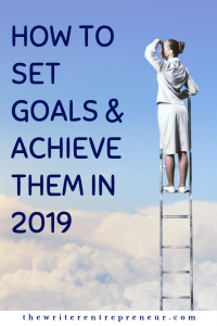 How to Set Goals and Achieve Them in 2019