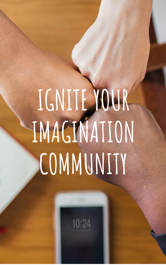 Ignite your imagination community