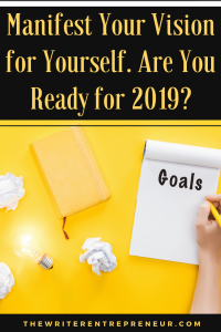 Manifest Your Vision for Yourself. Are You Ready for 2019?